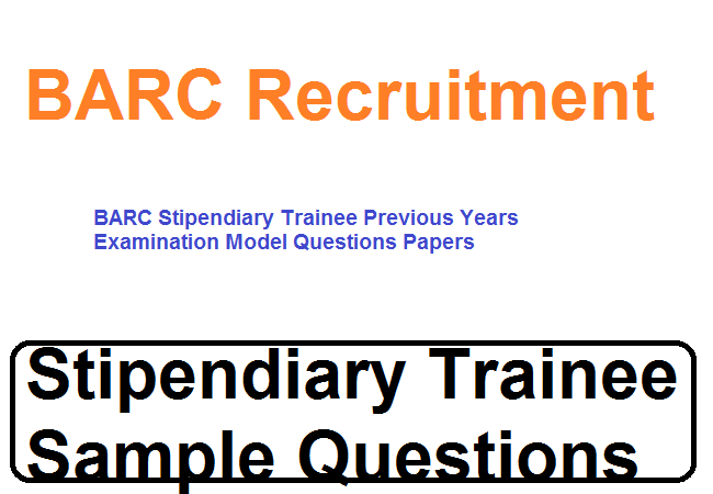 BARC Stipendiary Trainee Previous Years Examination Model Questions Papers