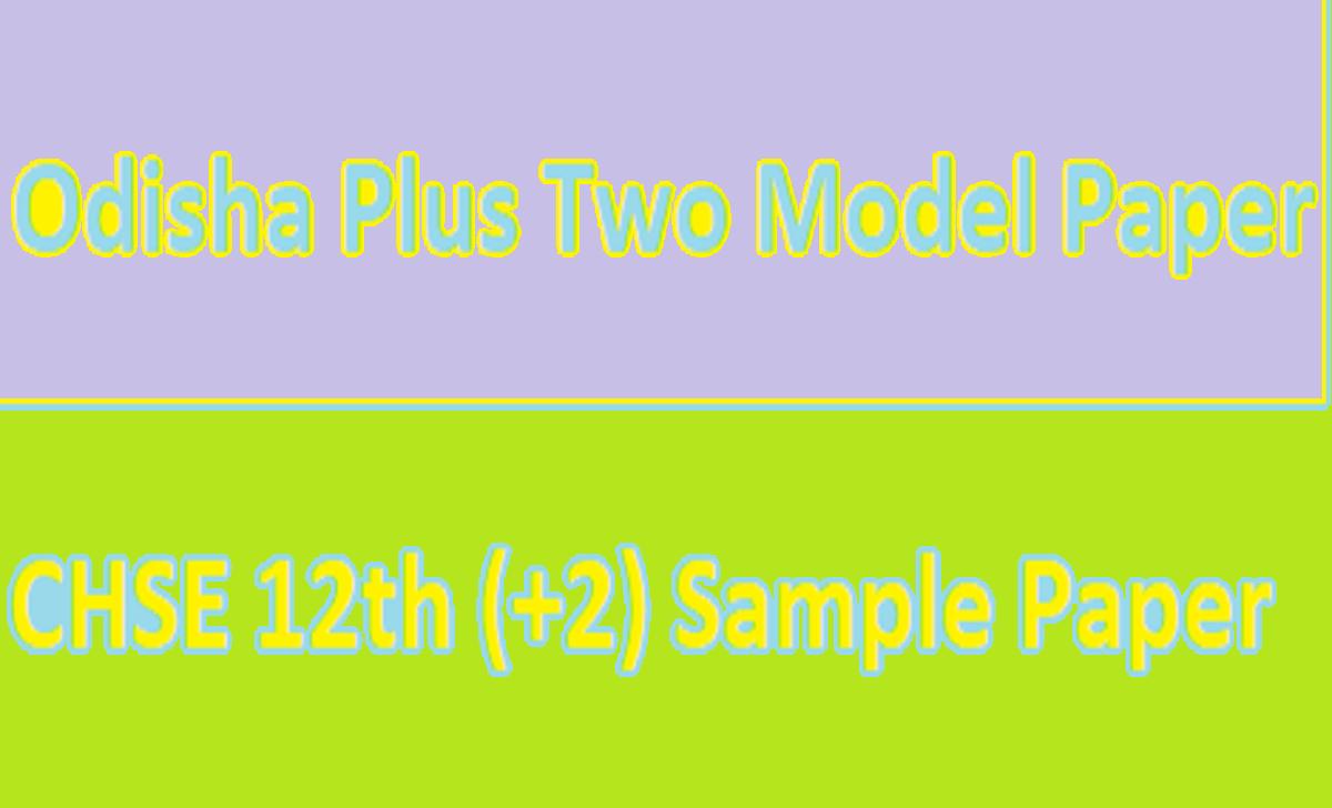 Odisha 12th Model Paper 2021 CHSE +2 Blueprint 2021 Odisha Plus Two Previous Paper 2021